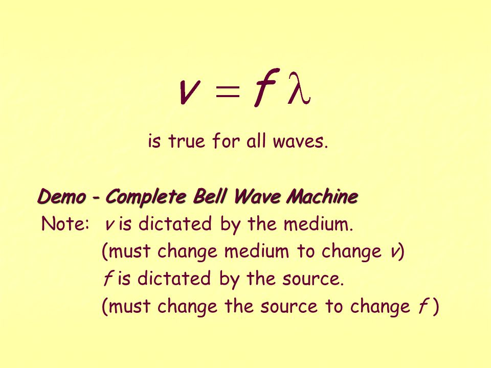For a wave, if the distance traveled is a wavelength ( ), then the time to travel this distance is the period (T ). Then or Therefore Remember that