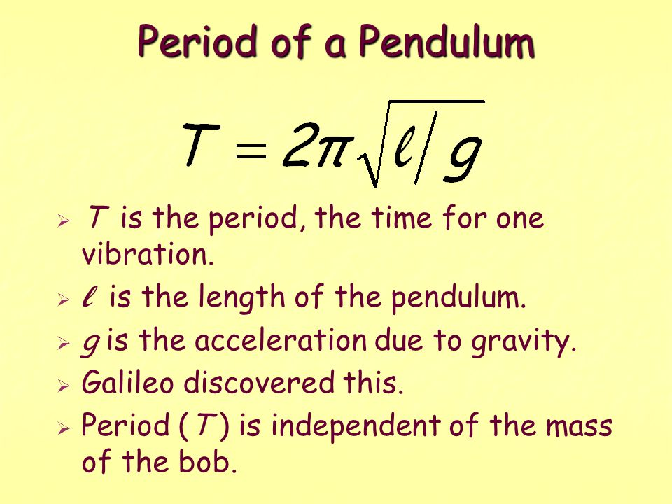  T is the period, the time for one vibration. l is the length of the pendulum.