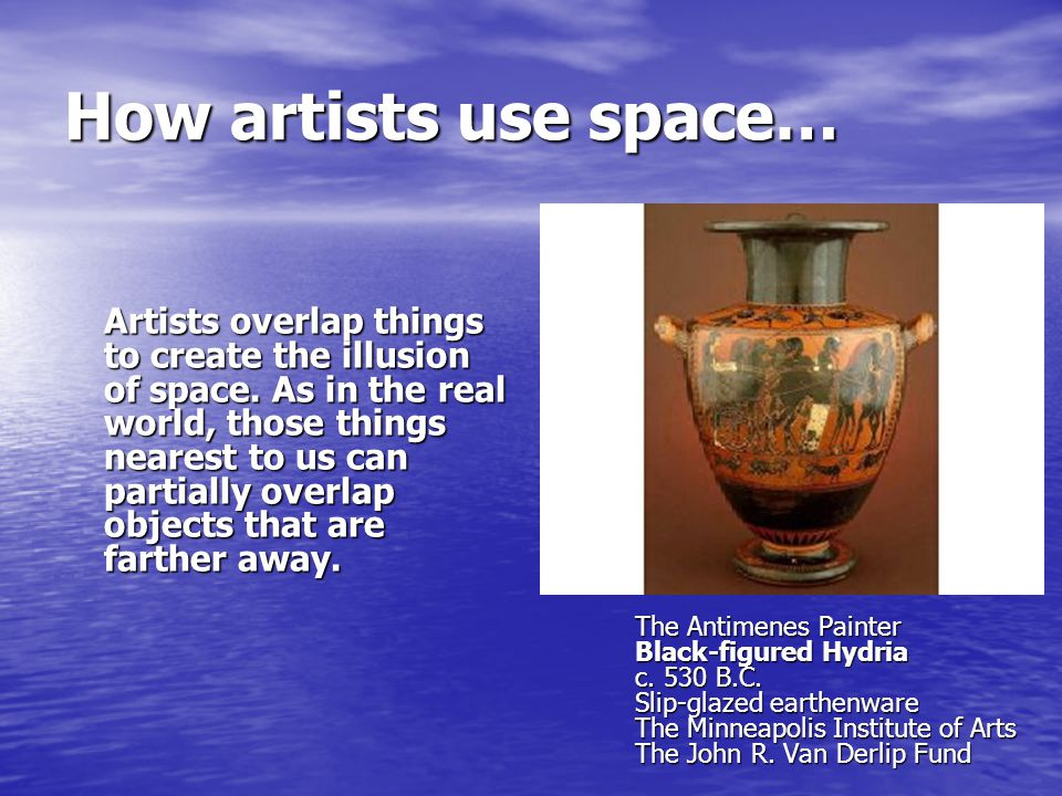 How artists use space… Artists overlap things to create the illusion of space.