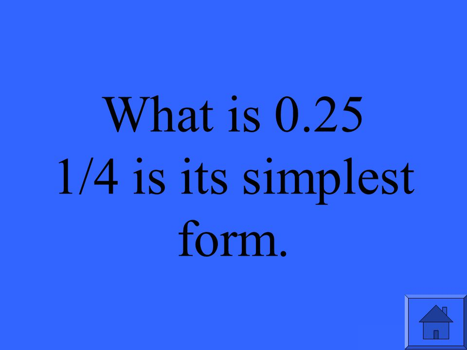 What is 2/8 as a decimal Write this fraction in its simplest fraction form.