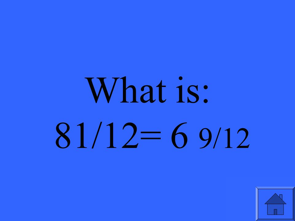Solve & Convert to a mixed number: 9 x 9/12=