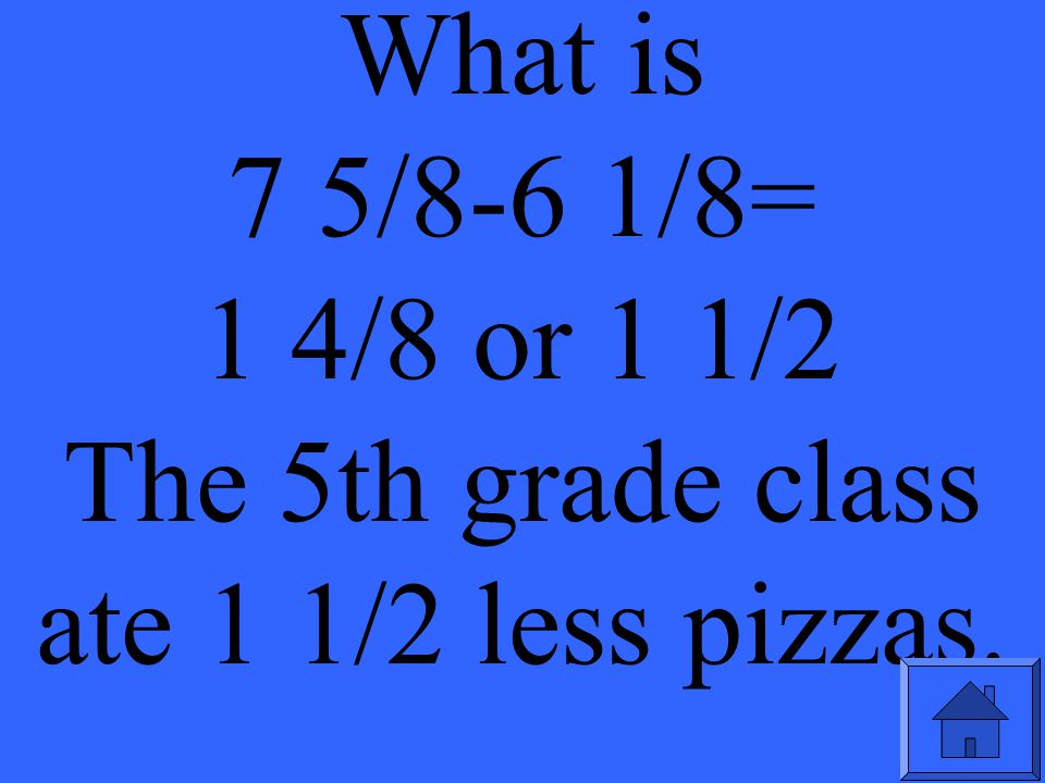 One 4th grade class ate 7 5/8 pizzas & a 5th grade class ate 6 1/8 pizzas.
