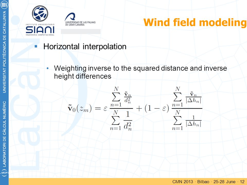 Wind field modeling  Horizontal interpolation Weighting inverse to the squared distance and inverse height differences CMN 2013 · Bilbao · 25-28 June · 12