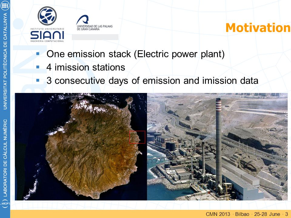 Motivation  One emission stack (Electric power plant)  4 imission stations  3 consecutive days of emission and imission data CMN 2013 · Bilbao · 25-28 June · 3