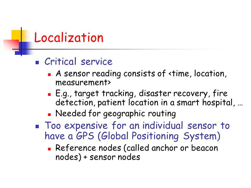 Localization Critical service A sensor reading consists of E.g., target tracking, disaster recovery, fire detection, patient location in a smart hospi