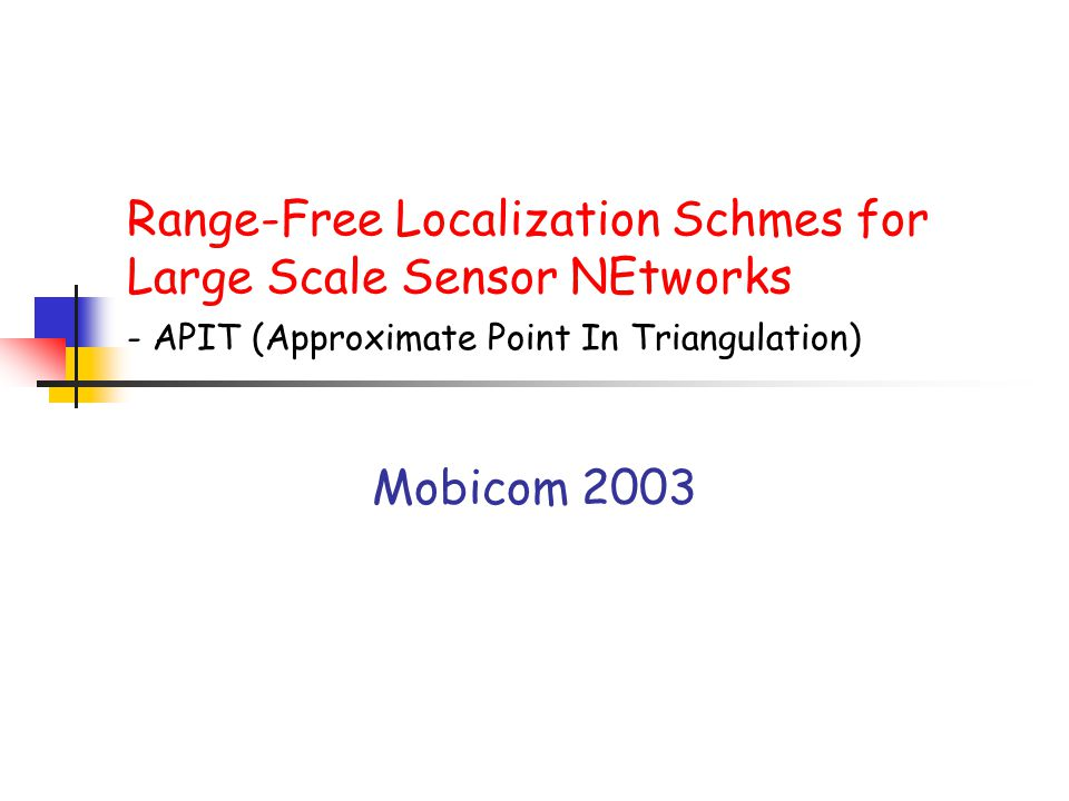 Range-Free Localization Schmes for Large Scale Sensor NEtworks - APIT (Approximate Point In Triangulation) Mobicom 2003
