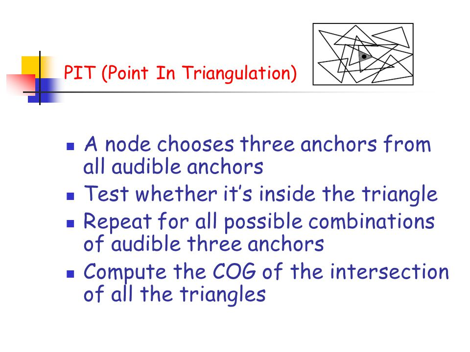 PIT (Point In Triangulation) A node chooses three anchors from all audible anchors Test whether it's inside the triangle Repeat for all possible combi