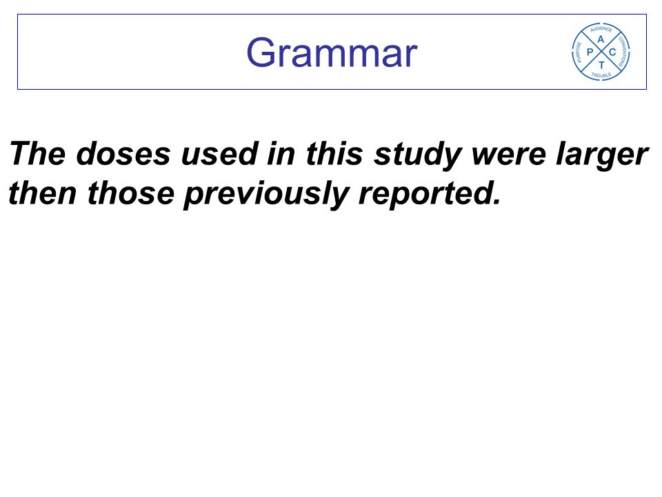 The doses used in this study were larger then those previously reported. Grammar