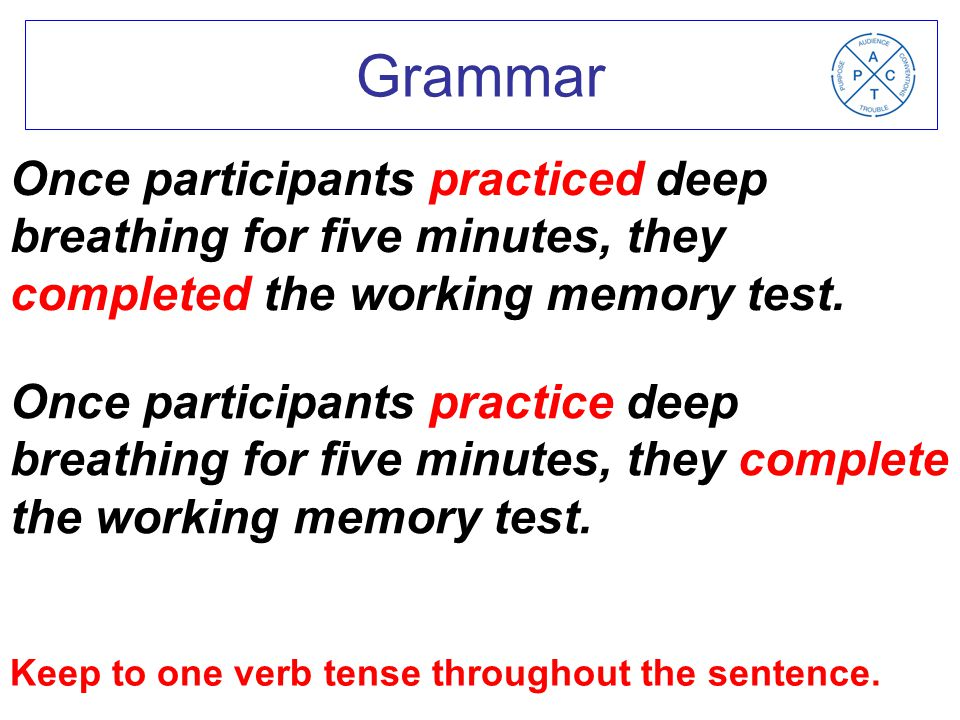 Keep to one verb tense throughout the sentence.