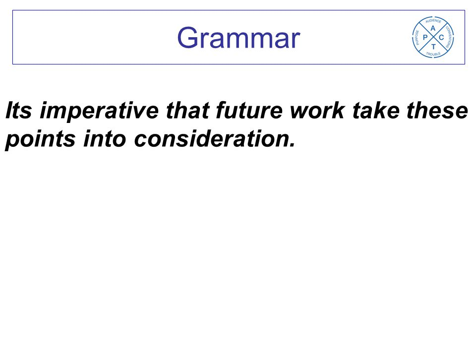 Its imperative that future work take these points into consideration. Grammar