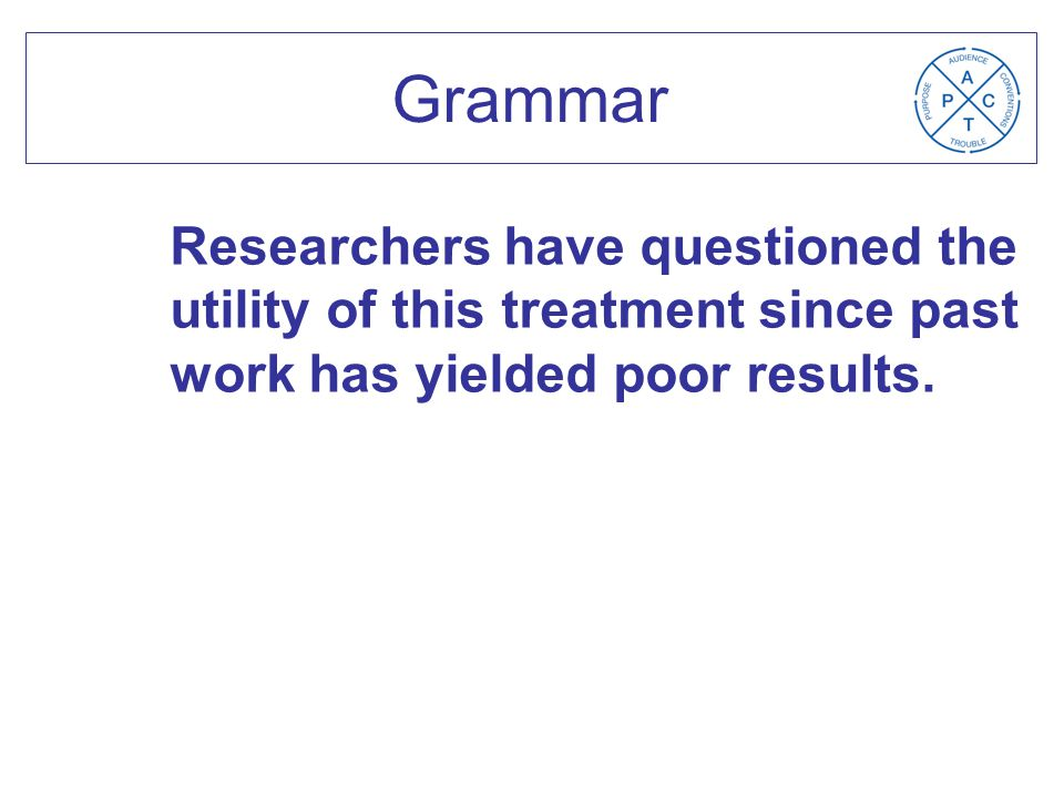 Grammar Researchers have questioned the utility of this treatment since past work has yielded poor results.