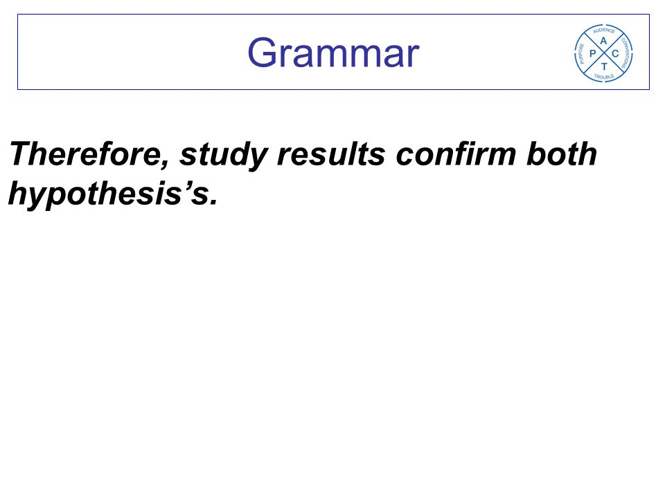 Therefore, study results confirm both hypothesis's. Grammar