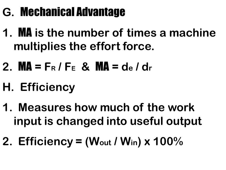 G. Mechanical Advantage 1. MA is the number of times a machine multiplies the effort force.