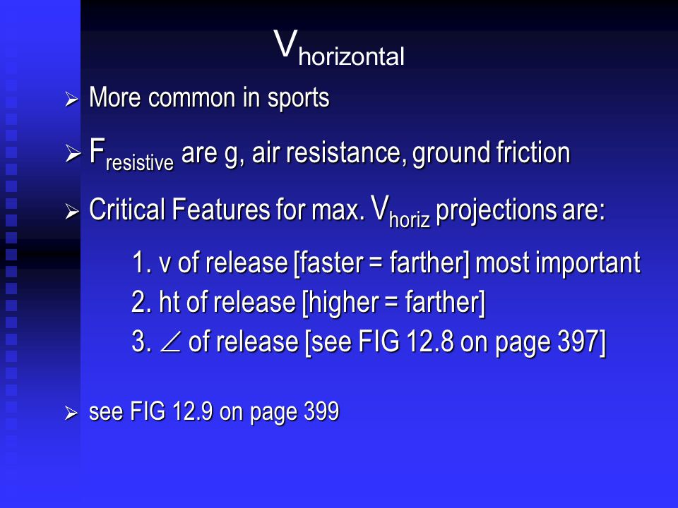 V horizontal  More common in sports  F resistive are g, air resistance, ground friction  Critical Features for max.