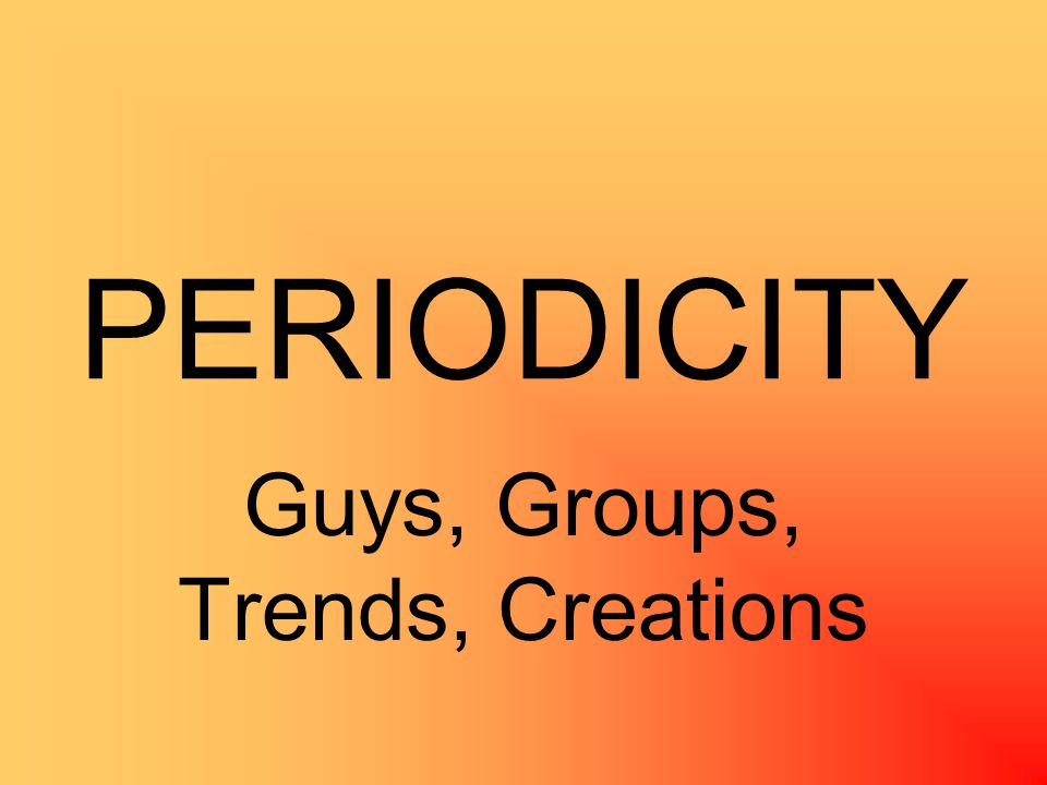 PERIODICITY Guys, Groups, Trends, Creations