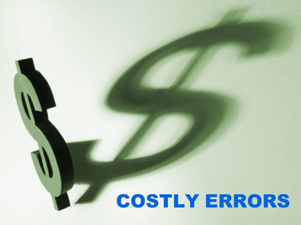 COSTLY ERRORS