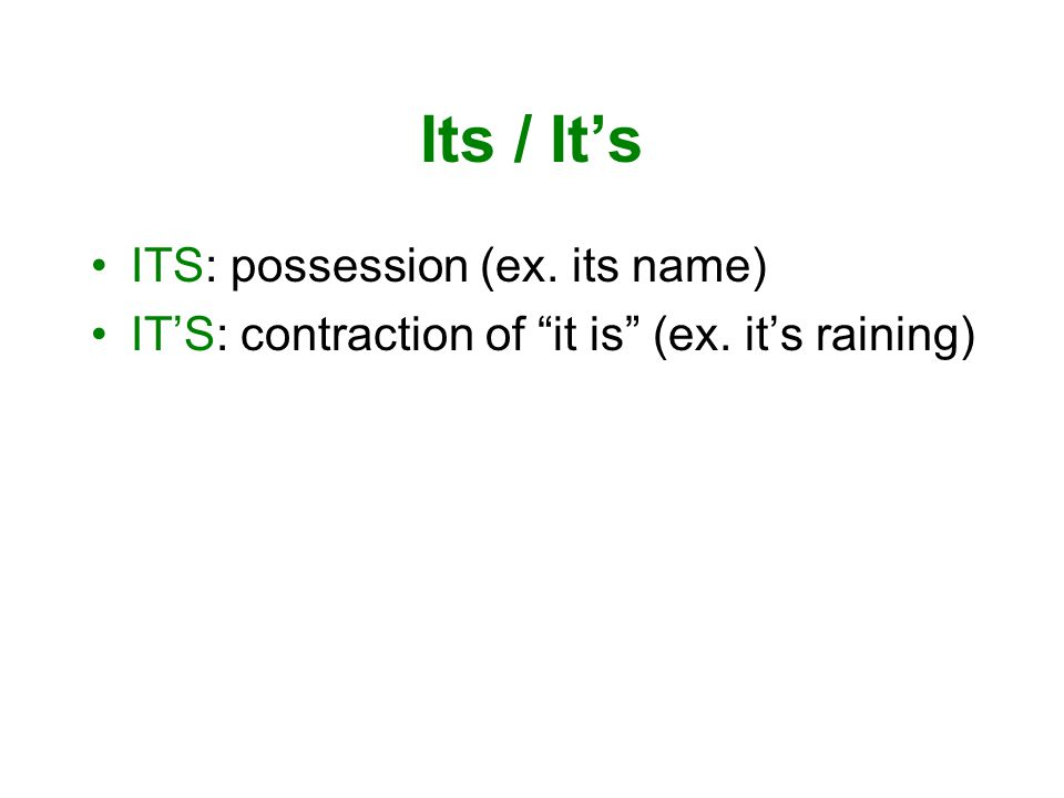 Its / It's ITS: possession (ex. its name) IT'S: contraction of it is (ex. it's raining)
