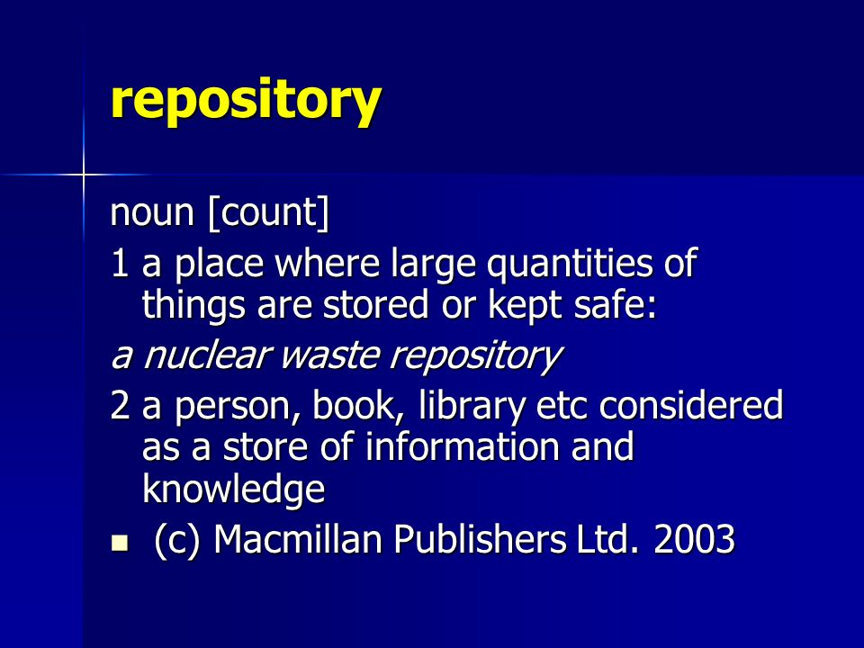 repository noun [count] 1a place where large quantities of things are stored or kept safe: a nuclear waste repository 2a person, book, library etc con