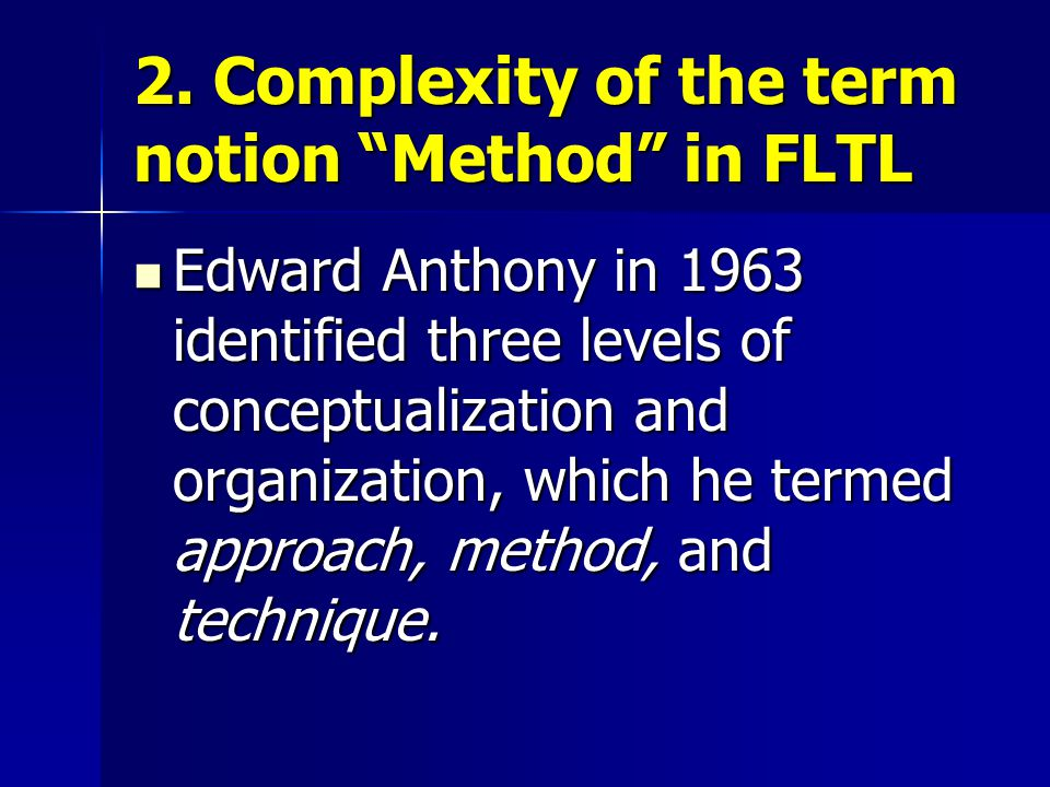 """2. Complexity of the term notion """"Method"""" in FLTL Edward Anthony in 1963 identified three levels of conceptualization and organization, which he terme"""