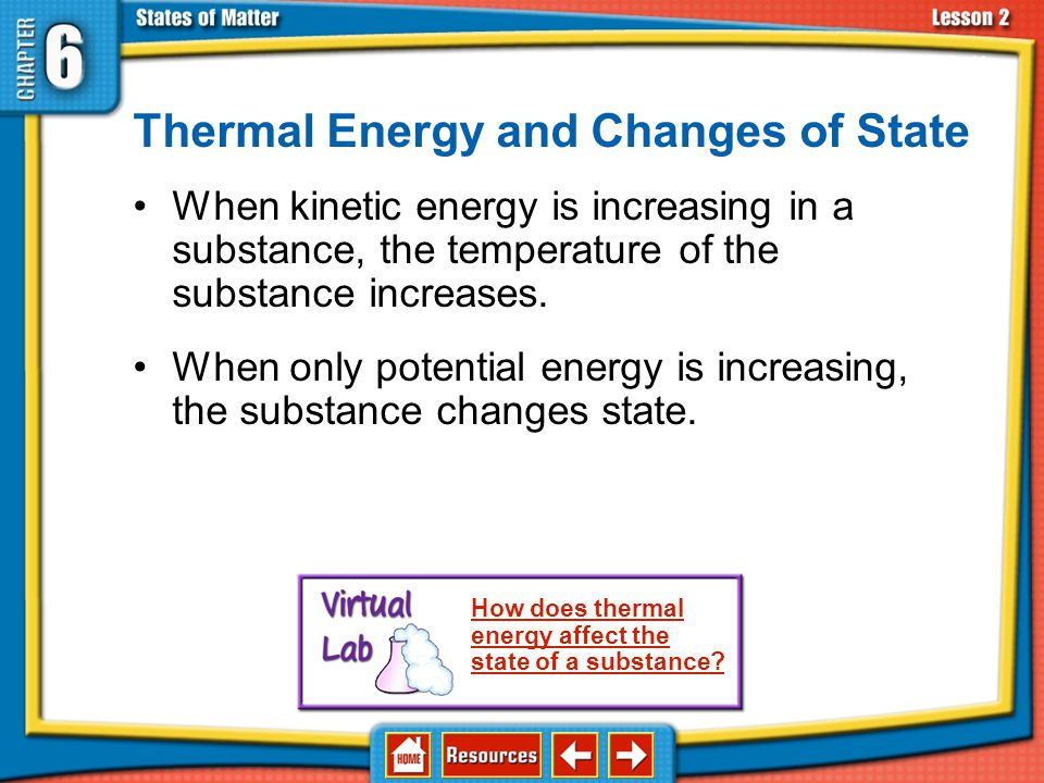 Adding and Removing Thermal Energy Heating a pot of water adds thermal energy. Cooling water in a refrigerator removes thermal energy. 6.2 Changes in