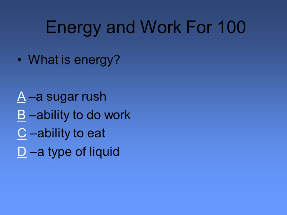 Energy and Work For 100 What is energy.