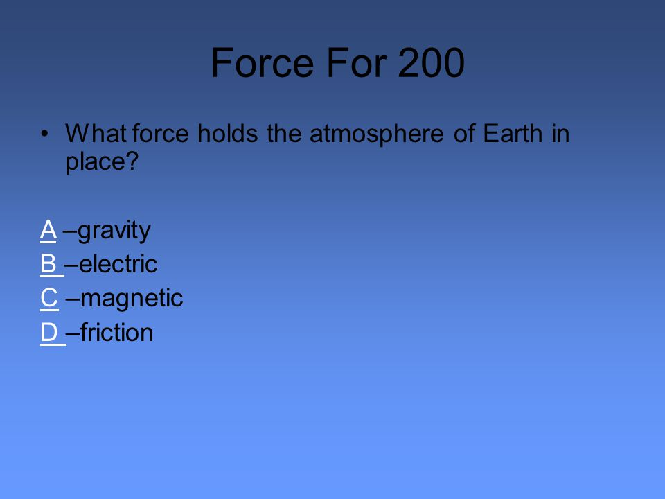 Force For 200 What force holds the atmosphere of Earth in place.