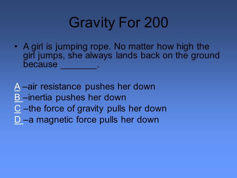 Gravity For 200 A girl is jumping rope.
