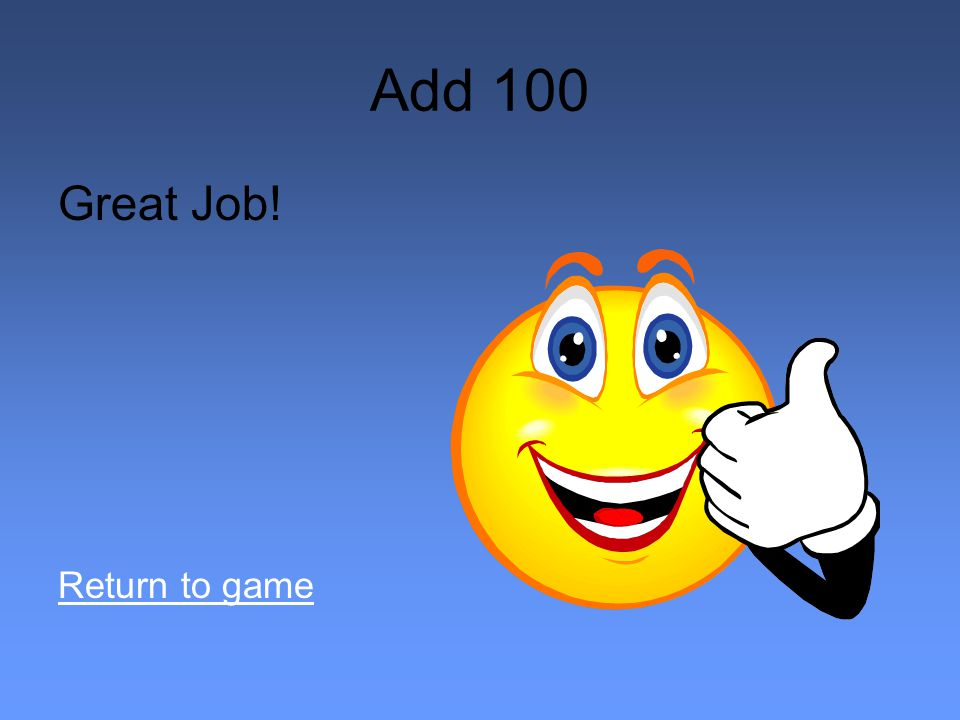 Add 100 Great Job! Return to game