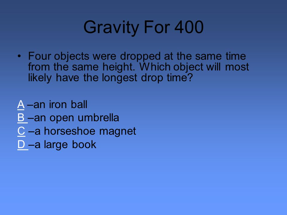 Gravity For 400 Four objects were dropped at the same time from the same height.