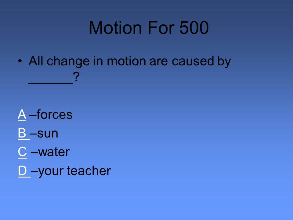 Motion For 500 All change in motion are caused by ______.