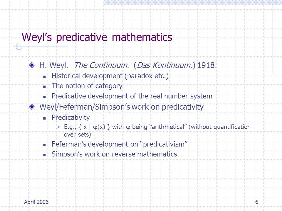 April 20066 Weyl's predicative mathematics H. Weyl.