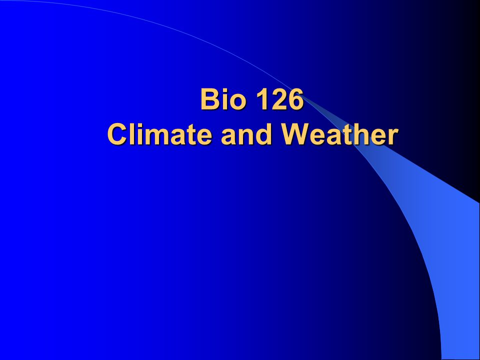 Bio 126 Climate and Weather