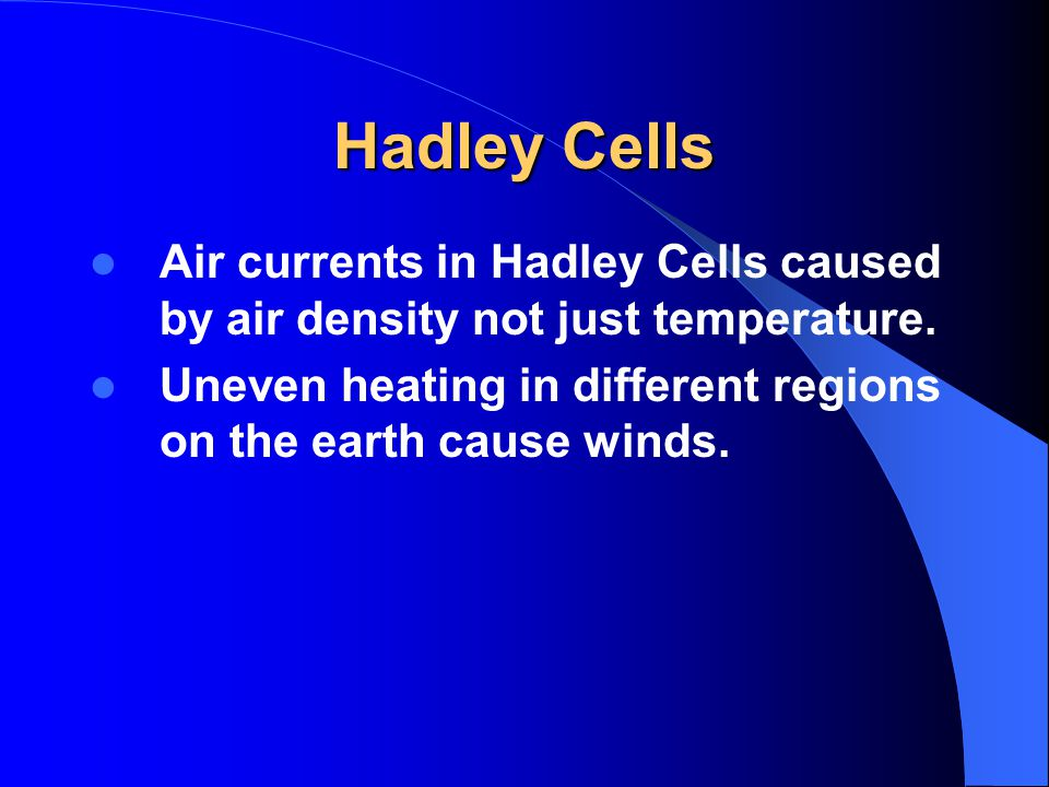 Hadley Cells Air currents in Hadley Cells caused by air density not just temperature.