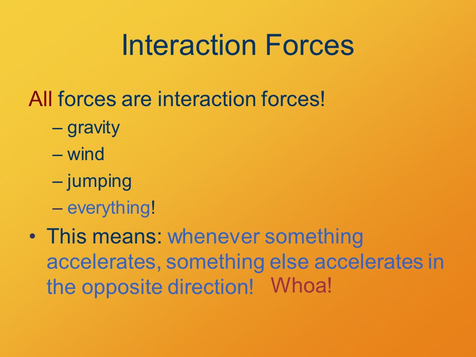 Interaction Forces All forces are interaction forces.