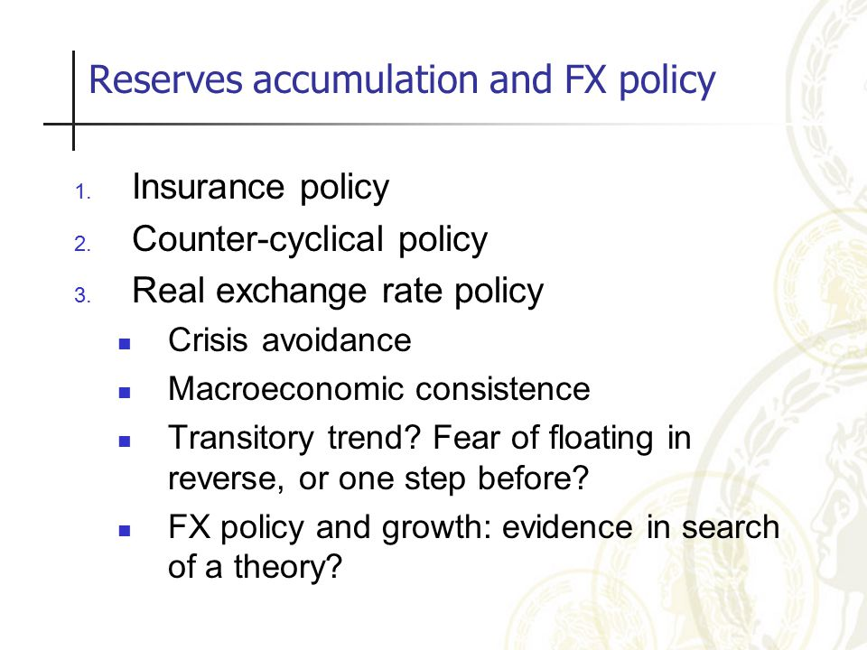 Reserves accumulation and FX policy 1. Insurance policy 2.