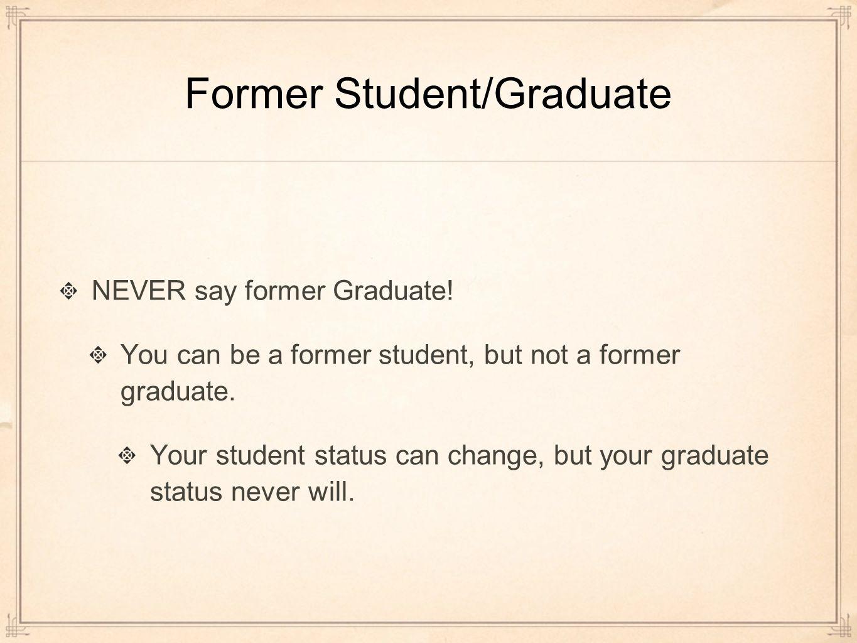 Former Student/Graduate NEVER say former Graduate.