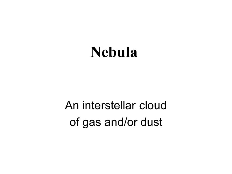 An interstellar cloud of gas and/or dust Nebula