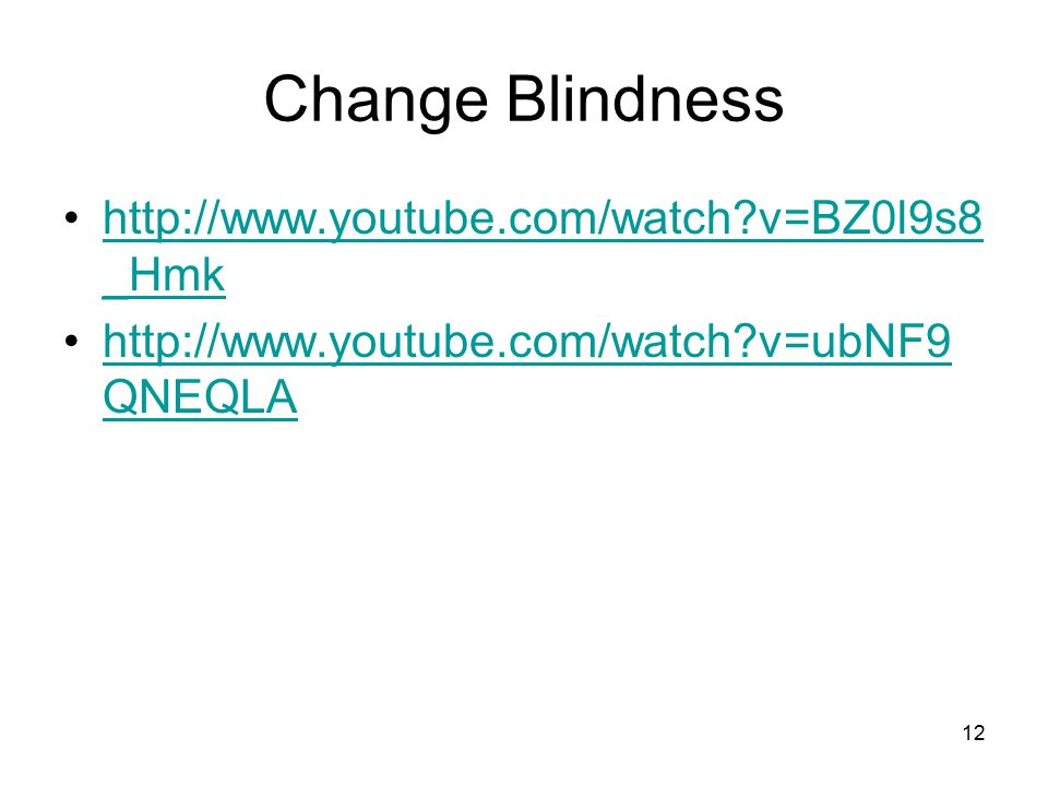 Change Blindness http://www.youtube.com/watch?v=BZ0l9s8 _Hmkhttp://www.youtube.com/watch?v=BZ0l9s8 _Hmk http://www.youtube.com/watch?v=ubNF9 QNEQLAhtt