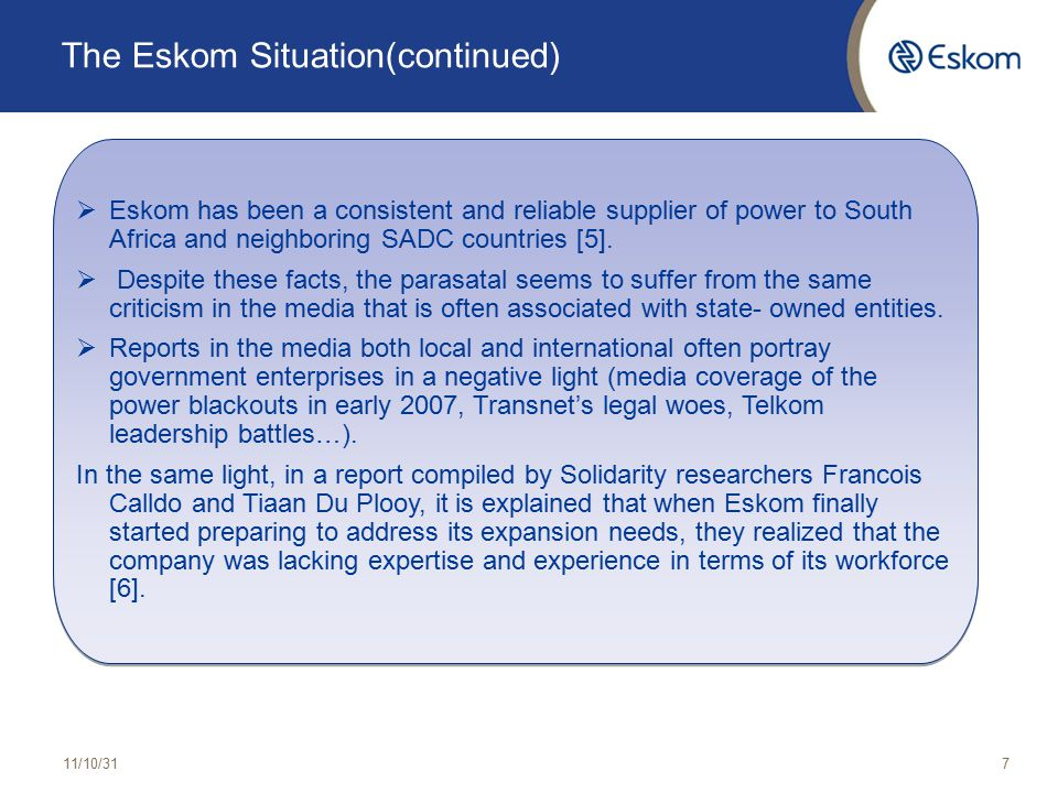 The Eskom Situation(continued) 11/10/317  Eskom has been a consistent and reliable supplier of power to South Africa and neighboring SADC countries [5].