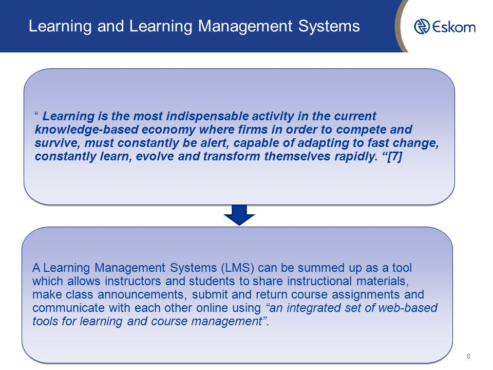Learning and Learning Management Systems 11/10/318 Learning is the most indispensable activity in the current knowledge-based economy where firms in order to compete and survive, must constantly be alert, capable of adapting to fast change, constantly learn, evolve and transform themselves rapidly.