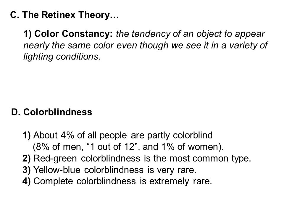 C. The Retinex Theory… 1) Color Constancy: the tendency of an object to appear nearly the same color even though we see it in a variety of lighting co