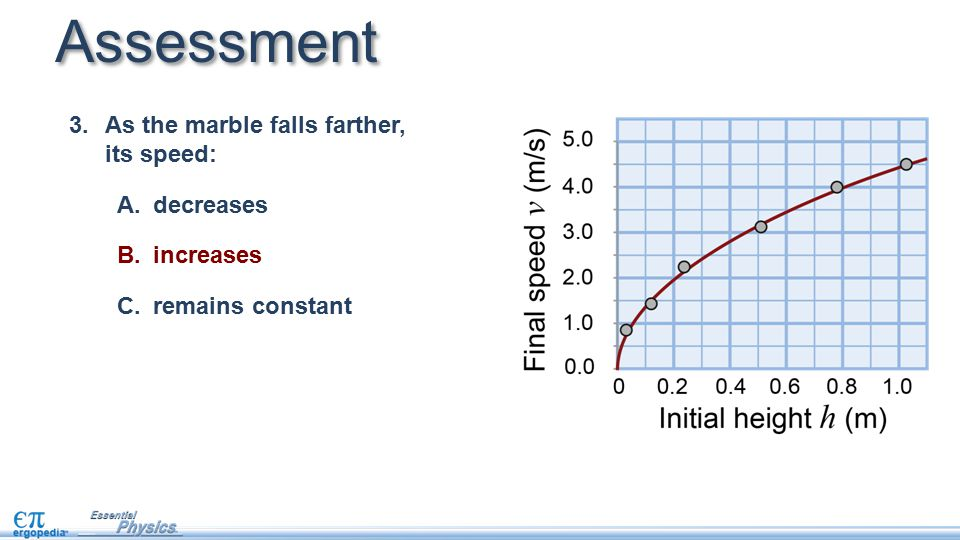 Assessment 3.As the marble falls farther, its speed: A.decreases B.increases C.remains constant