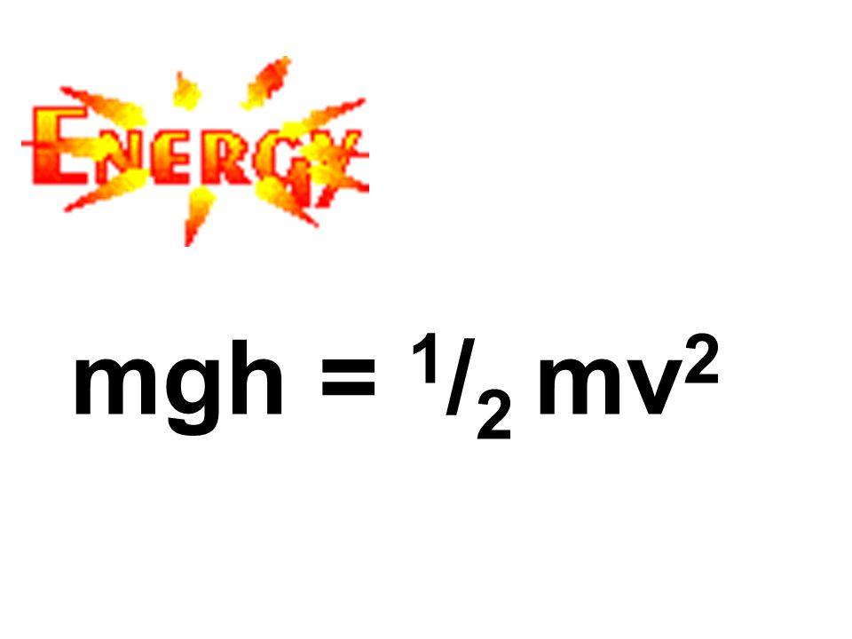 mgh = 1 / 2 mv 2
