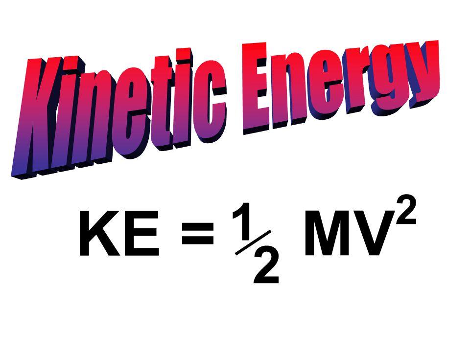 KE = 1 2 MV 2