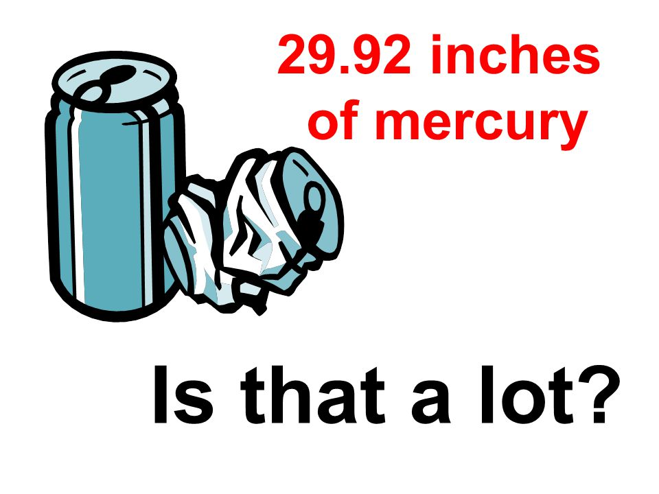 Is that a lot? 29.92 inches of mercury