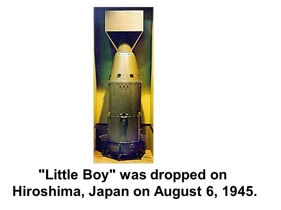 Little Boy was dropped on Hiroshima, Japan on August 6, 1945.