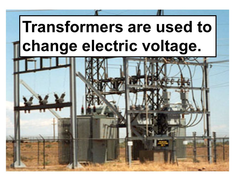 Transformers are used to change electric voltage.