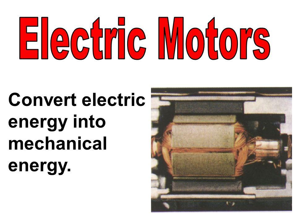 Convert electric energy into mechanical energy.