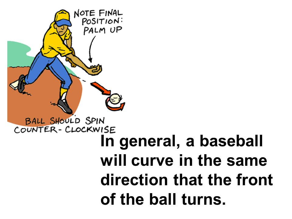 In general, a baseball will curve in the same direction that the front of the ball turns.
