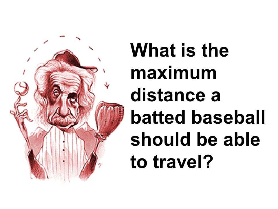 What is the maximum distance a batted baseball should be able to travel?